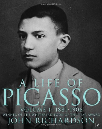 A Life Of Picasso Volume I: 1881-1906: 1881-1906 v. 1