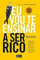 Eu Vou Te Ensinar A Ser Rico: Três Passos Simples Para Quitar As Dívidas Em Doze Meses E Construir A Sua Liberdade Financeira (portuguese Edition)