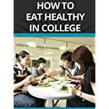 How To Eat Healthy In College ~ Joe Rayland