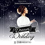 Dream Wedding: J.J. DiBenedetto's Dream Series, Book 10 | J.J. DiBenedetto