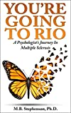 Youre Going To Rio!: A Psychologists Journey In Multiple Sclerosis