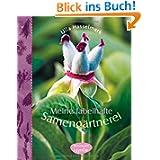 Meine fabelhafte Samengärtnerei: Samen gewinnen, aufbewahren, säen