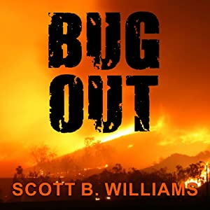 Bug Out: The Complete Plan for Escaping a Catastrophic Disaster Before It's Too Late | [Scott B. Williams]
