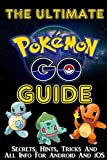 Pokemon Go: The Ultimate Pokemon Go Guide (Secrets, Hints, Tricks, All Info For Android And iOS) + Extra Documentation