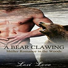 A Bear Clawing: Shifters in the Woods Audiobook by Lexi Love Narrated by  La Petite Mort