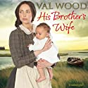 His Brother's Wife (       UNABRIDGED) by Val Wood Narrated by Anne Dover