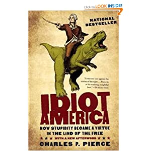Idiot America: How Stupidity Became a Virtue in the Land of the Free by