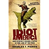 Idiot America: How Stupidity Became a Virtue in the Land of the Freeby Charles P. Pierce