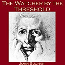 The Watcher by the Threshold (       UNABRIDGED) by John Buchan Narrated by Cathy Dobson