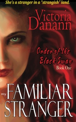 My Familiar Stranger: The Order of the Black Swan (Volume 1) by Victoria Danann