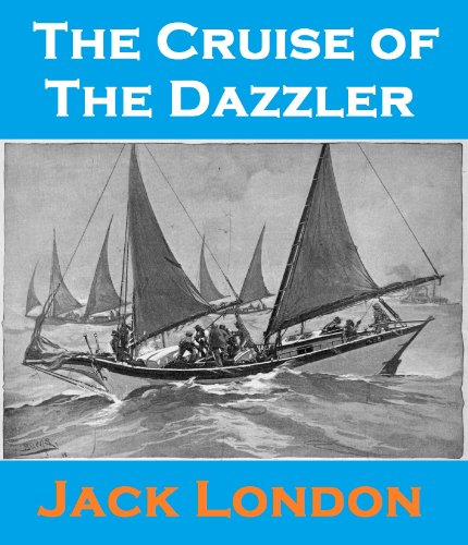Jack London - The Cruise of The Dazzler (Illustrated)