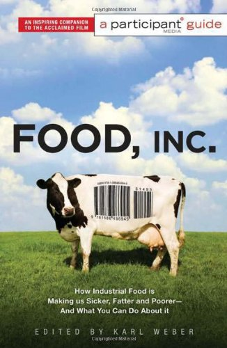 Food Inc.: A Participant Guide: How Industrial Food is...