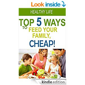 Top 5 Ways to Feed Your Family for Cheap: Healthy Eating on a Budget!