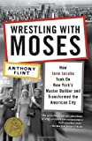 Wrestling with Moses: How Jane Jacobs Took On New York's Master Builder and Transformed the Ameri…