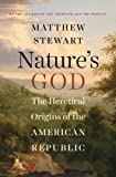 Natures God: The Heretical Origins of the American Republic