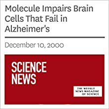 Molecule Impairs Brain Cells That Fail in Alzheimer's (       UNABRIDGED) by Society for Science & The Public Narrated by Mark Moran