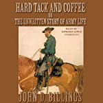 Hard Tack and Coffee: Or, The Unwritten Story of Army Life | John D. Billings