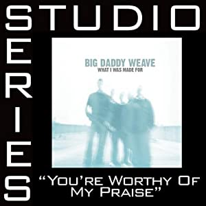 Big Daddy Weave -  You`re Worthy Of My Praise(Studio Series)