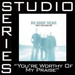 Big Daddy Weave -  You`re Worthy Of My Praise(Studio Series)