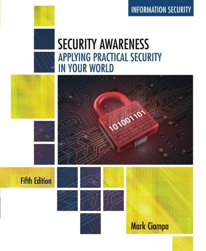 Security Awareness: Applying Practical Security in Your World, by Mark Ciampa