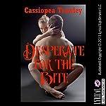 Desperate for the Bite: A Vampire Erotica Story   Cassiopea Trawley