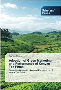 Adoption Of Green Marketing And Performance Of Kenyan Tea Firms: Green Marketing Adoption And Performance Of Kenya Tea Firms