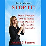 STOP IT! Don't Compare Your Insides with Other People's Outsides | Jennifer C. Petersen