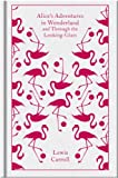 Alice's Adventures in Wonderland and Through the Looking Glass (A Penguin Classics Hardcover)
