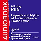Legends and Myths of Ancient Greece: Trojan Cycle | [Nikolay Kun]