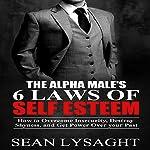 The Alpha Male's 6 Laws of Self Esteem | Sean Lysaght