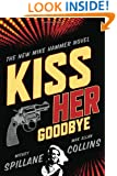 Kiss Her Goodbye: An Otto Penzler Book (Mike Hammer Novels)
