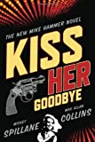 Kiss Her Goodbye: An Otto Penzler Book (Mike Hammer Novels) (0151014604) by Spillane, Mickey