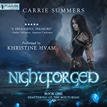 Nightforged: Shattering of the Nocturnai, Book 1 Audiobook by Carrie Summers Narrated by Khristine Hvam