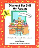Shirley Thomas Divorced But Still My Parents: A Helping Book About Divorce for Children and Parents