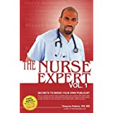 The Nurse Expert, Volume 1: Secrets to being your own publicist