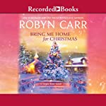 Bring Me Home For Christmas: A Virgin River Novel (       UNABRIDGED) by Robyn Carr Narrated by Therese Plummer