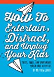 How to Entertain, Distract, and Unplu...