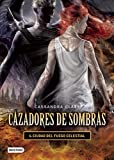 Cazadores de sombras 6. Ciudad del fuego Celestial (Cazadores De Sombras / Mortal Instruments) (Spanish Edition)
