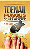 Toenail Fungus Secret Weapons: Real Treatment Methods They Dont Want You To Know...