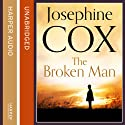 The Broken Man (       UNABRIDGED) by Josephine Cox Narrated by Carole Boyd