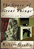img - for The Grace of Great Things: Creativity and Innovation book / textbook / text book