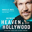 Between Heaven and Hollywood: Chasing Your God-Given Dream Audiobook by David A. R. White Narrated by Mark Smeby
