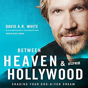 Between Heaven and Hollywood: Chasing Your God-Given Dream Hörbuch von David A. R. White Gesprochen von: Mark Smeby