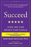 By Heidi Grant Halvorson Ph.D. Succeed: How We Can Reach Our Goals (Reprint)