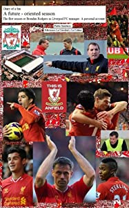 A future-oriented season - The first season of Brendan Rodgers as Liverpool FC manager. A personal account by Ediciones La Catedral y La Colina