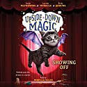 Showing Off: Upside-Down Magic, Book 3 Audiobook by Sarah Mlynowski, Lauren Myracle, Emily Jenkins Narrated by Rebecca Soler