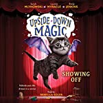 Showing Off: Upside-Down Magic, Book 3 | Sarah Mlynowski,Lauren Myracle,Emily Jenkins