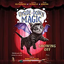 Showing Off: Upside-Down Magic, Book 3 | Livre audio Auteur(s) : Sarah Mlynowski, Lauren Myracle, Emily Jenkins Narrateur(s) : Rebecca Soler