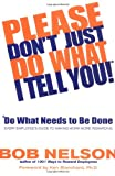 img - for Please Don't Just Do What I Tell You! Do What Needs to Be Done: Every Employee's Guide to Making Work More Rewarding book / textbook / text book