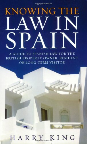 Knowing the Law in Spain: A Guide to Spanish Law for the British Property Owner, Resident or Long-Term Visitor